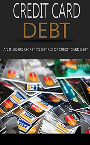 Credit Card Debt: An Insider's Secrets to Get : Credit Card Debt Free for Life, Get Yourself Back on Financial Track (Credit Card Management, Credit Card ... Card Management Book) (English Edition)