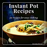 Instant Pot Recipes: 30 recipes for easy cooking (English Edition)