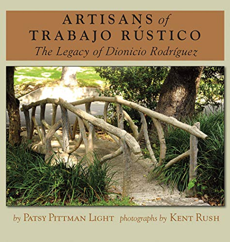 Artisans of Trabajo Rústico: The Legacy of Dionicio Rodríguez (Rio Grande/Río Bravo: Borderlands Culture and Traditions, Band 19)