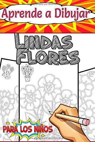 Aprende a Dibujar Lindas Flores: para niños de 4 a 8 años y niños pequeños, páginas divertidas y bonitas