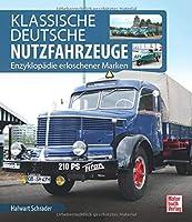 Klassische Deutsche Nutzfahrzeuge: Enzyklopaedie erloschener Marken