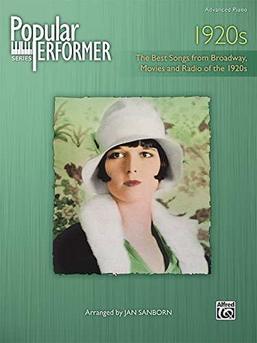 Popular Performer 1920s: The Best Songs from Broadway, Movies and Radio of the 1920s: Advanced Piano