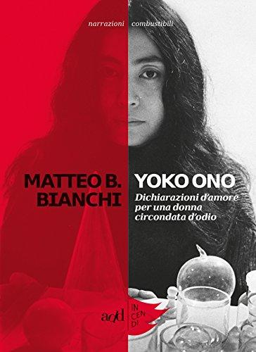 Yoko Ono: Dichiarazioni d'amore per una donna circondata d'odio (Incendi)
