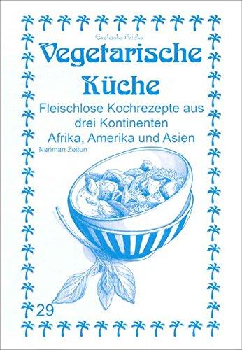 Vegetarische Küche: Fleischlose Kochrezepte aus drei Kontinenten Afrika, Amerika und Asien (Exotische Küche)