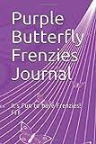 Purple Butterfly Frenzies Journal: It's Fun to have Frenzies! FFF