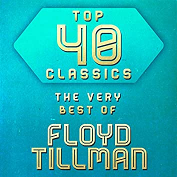 Top 40 Classics - The Very Best of Floyd Tillman