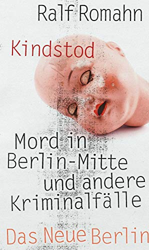 Kindstod: Mord in Berlin-Mitte und andere Kriminalfälle
