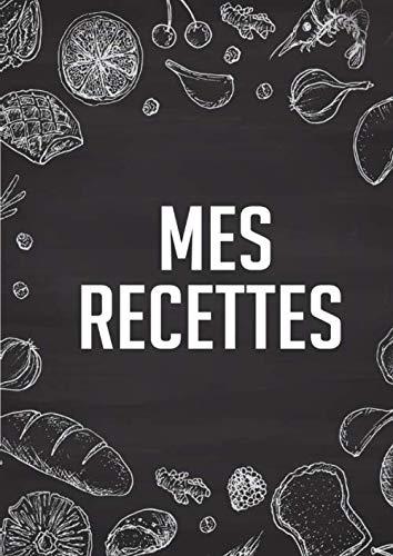 Mes Recettes: Cahier de recettes à remplir   Carnet pour écrire 100 recettes   Livre de recettes à remplir   Format A4