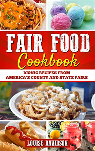 Fair Food Cookbook: Iconic Food Recipes from America's County and State Fairs by [Louise Davidson]