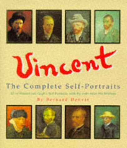 Vincent: A Complete Portrait : All of Vincent Van Gogh's Self-Portraits, With Excerpts from His Writings