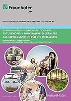 FutureHotel - Innovative Erlebnisse als Erfolgsfaktorfr die Hotellerie.: Ergebnisse der Trendumfrage zu Erlebnisangeboten whrend des Hotelaufenthalts.