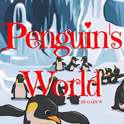 Penguin's World                   By:                                                                                                                                 Gaby W                               Narrated by:                                                                                                                                 William L. Bangs                      Length: 4 mins     Not rated yet     Overall 0.0