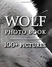 Wolf Picture Book - Wolf Photo Book: 100+ Amazing Pictures and Photos in this fantastic Wolves Photography Book (Wolf Photo Book and Wolf Picture Book Series)