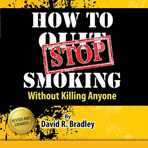 How to STOP Smoking Without Killing Anyone Audiobook By David R. Bradley cover art