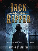 Jack the Ripper: The Murders, the Mystery, the Myth (Dramatis Personae)