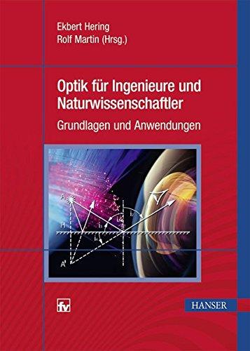 Optik für Ingenieure und Naturwissenschaftler: Grundlagen und Anwendungen