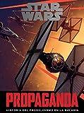 Star Wars Propaganda: Historia del proselitismo en la galaxia (Star Wars Ilustrados)