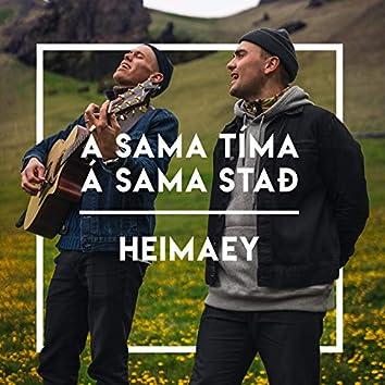 Á Sama Tíma, Á Sama Stað / Heimaey