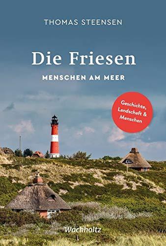 Die Friesen: Menschen am Meer. Geschichte, Landschaft, Kultur und Sprache
