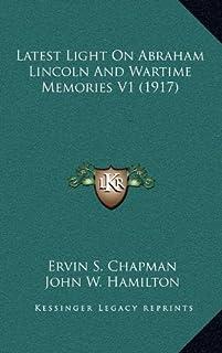 Latest Light on Abraham Lincoln and Wartime Memories V1 (1917)