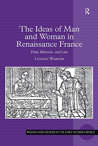 The Ideas of Man and Woman in Renaissance France: Print, Rhetoric, and Law (Women and Gender in the Early Modern World) (English Edition)