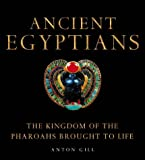 Ancient Egyptians: The Kingdom of the Pharaohs Brought to LIfe