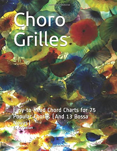 Choro Grilles: Easy-to-Read Chord Charts for 75 Popular Choros (And 13 Bossa Novas)
