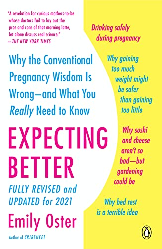 Expecting Better: Why the Conventional Pregnancy Wisdom Is Wrong--and What You Really Need to Know (The ParentData Series)