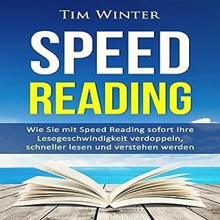 Speed Reading: Wie Sie mit Speed Reading sofort Ihre Lesegeschwindigkeit verdoppeln, schneller lesen und verstehen werden                   Autor:                                                                                                                                 Tim Winter                               Sprecher:                                                                                                                                 Patrick Khatrao                      Spieldauer: 37 Min.     32 Bewertungen     Gesamt 4,5