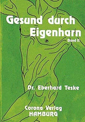 Gesund durch Eigenharn. Bd.2, Krankheitsbilder - Therapien - und ihre Wirkungen