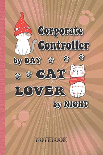Corporate Controller by Day Cat Lover by Night: Notebook (6x9 100 Pages) Christmas Holiday Gift