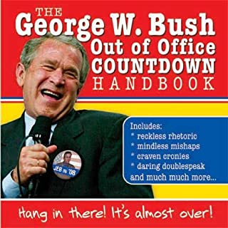 The George W. Bush Out of Office Countdown Handbook: Hang in There! It's Almost Over!