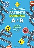 La nuova patente europea A e B: Corso completo con tutti i quiz