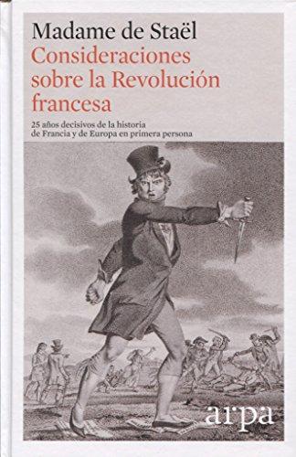 Consideraciones sobre la Revolución francesa: 25 años decisivos de la historia de Francia y de Europa en primera persona