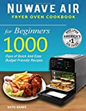 Nuwave Air Fryer Oven Cookbook for Beginners: 1000 Days of Quick And Easy Budget Friendly Recipes