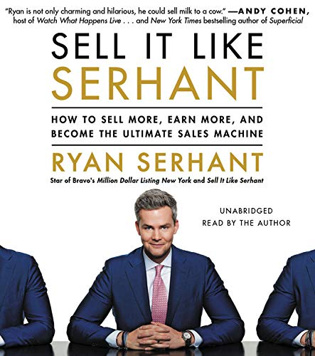 Real Estate Investing Books! - Sell It Like Serhant: How to Sell More, Earn More, and Become the Ultimate Sales Machine