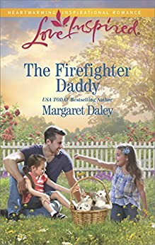 The Firefighter Daddy (Love Inspired) by [Margaret Daley]