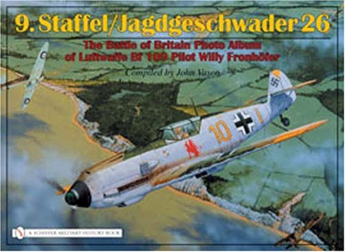 9.staffel/jagdgeschwader 26: The Battle of Britain Photo Album of Luftwaffe Bf 109 Pilot Willy Fronhfer