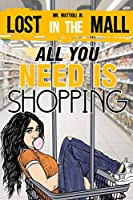 All You Need Is Shopping: Lost in the Mall (Shopping and Consumerism)