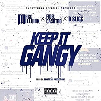 Keep It Gangy (feat. Fidel Cashtro & Dslicc)