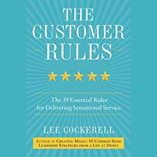 The Customer Rules     The 39 Essential Rules for Delivering Sensational Service              By:                                                                                                                                 Lee Cockerell                               Narrated by:                                                                                                                                 Lee Cockerell                      Length: 3 hrs and 59 mins     326 ratings     Overall 4.6