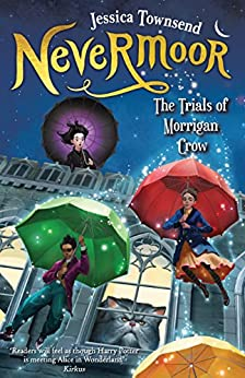 Nevermoor: The Trials of Morrigan Crow: Nevermoor 1 by [Jessica Townsend]