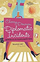 Diplomatic Incidents: The Memoirs of an (Un)diplomatic Wife by Cherry Denman(2011-08-01)