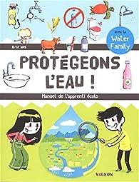 Protégeons l'eau  ! : Manuel de l'apprenti écolo par Nicolas Trève
