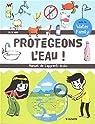 Protégeons l'eau  ! : Manuel de l'apprenti écolo par Trève