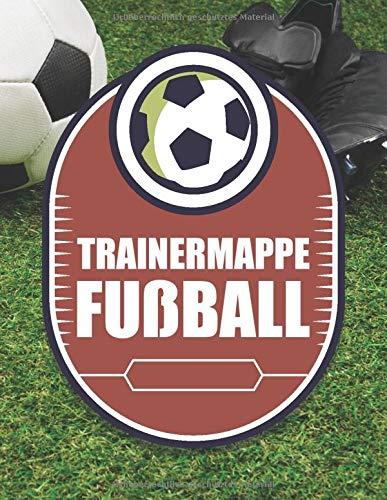 Trainermappe Fußball: Taktikbuch und Trainerbuch für Fußballtrainer - Taktikfolien und Fußballfelder zum Ausfüllen