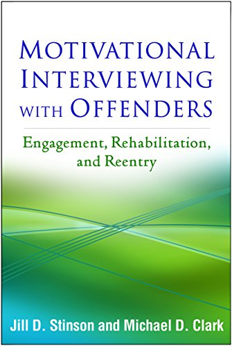 Compare Textbook Prices for Motivational Interviewing with Offenders: Engagement, Rehabilitation, and Reentry Applications of Motivational Interviewing 1 Edition ISBN 9781462529872 by Stinson, Jill D.,Clark, Michael D.