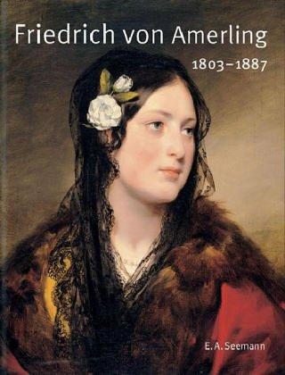 Friedrich von Amerling 1803-1887