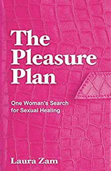 The Pleasure Plan: One Woman's Search for Sexual Healing by [Laura Zam ]