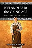 Icelanders in the Viking Age: The People of the Sagas - William R Short